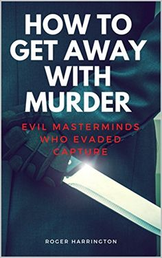 HOW TO GET AWAY WITH MURDER: Evil Masterminds Who Evaded ... https://www.amazon.com/dp/B0725D8N6X/ref=cm_sw_r_pi_dp_x_3FFfzbP27ZJJ6