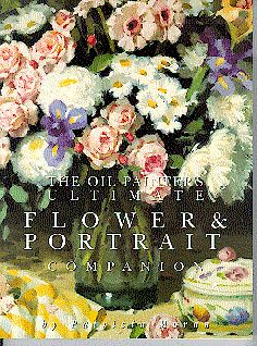 Patricia Moran The Oil Painters Ultimate Flower and Portrait ...