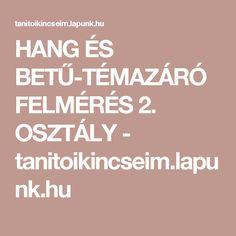 HANG ÉS BETŰ-TÉMAZÁRÓ FELMÉRÉS 2. OSZTÁLY - tanitoikincseim.lapunk.hu Calm, Learning, Studying, Teaching, Onderwijs