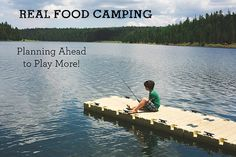 Panning ahead can make real food camping a breeze!