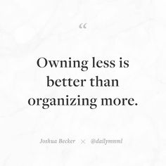 """Owning less is better than organizing more.""  Joshua Becker (@joshua_becker)    Feel free to share our posts with anyone you'd like.  You can also find us here: dailymnml.com Twitter: @dailymnml    Tags: #dailymnml #minimalism #quote #quotes #minimal #minimalist #minimalistic #minimalquote #minimalzine #minimalmood #minimalove #lessismore #simple #simplelife #simpleliving #simplicity #instaminim #stoicism #goodlife #inspiration #motivation #slowlife #slowliving #mindfulness #love #wisdom…"