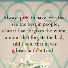 Always pray to have eyes that see the best in person