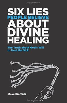 6 Lies People Believe About Divine Healing: The Truth Abo...