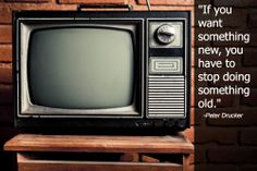 """""""If you want something new, you have to stop doing something old."""" -Peter Drucker"""