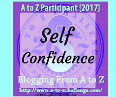 The A-Z Challenge ~ Why Midlife's Fabulous ~ Self Confidence