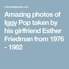 Amazing photos of Iggy Pop taken by his girlfriend Esther Friedman from 1976 - 1982