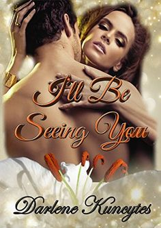 I'll Be Seeing You by Darlene Kuncytes http://www.amazon.com/dp/B00WV17SEC/ref=cm_sw_r_pi_dp_0o7gwb1NNC4CA