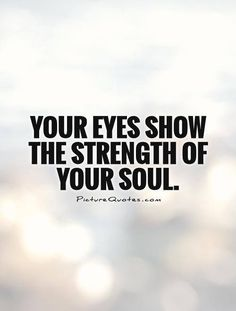 Your eyes show the strenghth of your soul - Paulo Coelho Eye Quotes, Soul Quotes, Wisdom Quotes, Words Quotes, Wise Words, Quotes To Live By, Brow Quotes, Qoutes, Strong Quotes