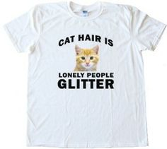Cat Hair Is Lonely People Glitter – Tee Shirt Gildan Softstyle White (Medium) Cat Hair, Tee Shirts, Tees, Lonely, Glitter, Medium, People, Mens Tops, Clothes