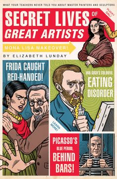 Secret Lives of Great Artists: What Your Teachers Never Told You About Master Painters and Sculptors by Elizabeth Lunday High School Art, Middle School Art, Art History Lessons, Art Lessons, History Class, History Books, Famous Artists, Great Artists, Art Doodle