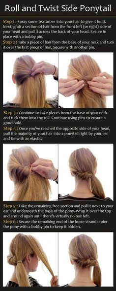Tips• When Making the pony leave a section of hair out in front to twist back and wrap around the pony later.    Tips• once all pieces of hair are up, pull back, twist, or braid the front peice of hair then wrap it around pony ABOVE^.   Tips• Spray bobby pins with hair spay for extra holding. Leave comments below for what you want tutorials on next. Enjoy!! <3