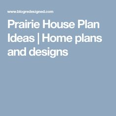 Prairie House Plan Ideas | Home plans and designs