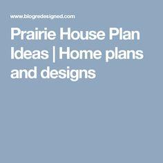 Prairie House Plan Ideas | Home plans and designs