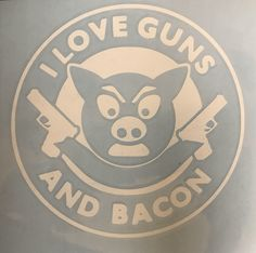 A personal favorite from my Etsy shop https://www.etsy.com/listing/533471301/i-love-guns-and-bacon-decal