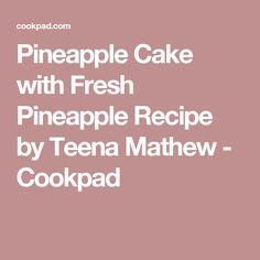 Pineapple Cake with Fresh Pineapple Recipe by Teena Mathew - Cookpad