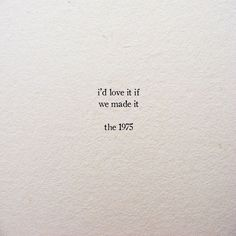 the 1975 - love it if we made it Poem Quotes, Lyric Quotes, Words Quotes, Wise Words, Life Quotes, Sayings, Pretty Words, Beautiful Words, Tumblr Depresion