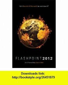 Flashpoint 2012 - The Book (9781607255918) Terry James, Jim Fletcher, David Hitt, Jeffery Seif, John Morris, Todd Stranberg, Jan Markell, Haskell Rycroft, G. Thomas Sharp , ISBN-10: 160725591X  , ISBN-13: 978-1607255918 ,  , tutorials , pdf , ebook , torrent , downloads , rapidshare , filesonic , hotfile , megaupload , fileserve