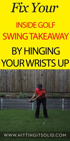 Discover how to fix your inside golf swing takeaway by hinging your wrists up.