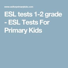 ESL tests 1-2 grade - ESL Tests For Primary Kids