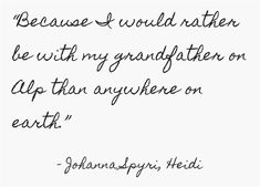 """""""Because I would rather be with my grandfather on Alp than anywhere on earth."""""""