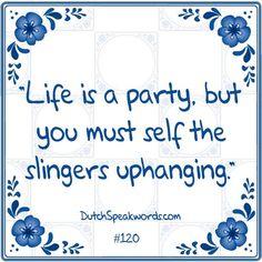 """""""Het leven is een feestje ... maar je moet wel zelf de slingers ophangen"""""""
