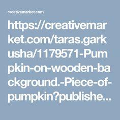 https://creativemarket.com/taras.garkusha/1179571-Pumpkin-on-wooden-background.-Piece-of-pumpkin?published?utm_source=Pinterest&utm_medium=CM Social Share&utm_campaign=Product Social Share&utm_content=Pumpkin on wooden background. Piece of pumpkin ~ Food & Drink Photos on Creative Market