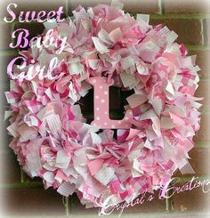 Sweet Baby Girl 16 Rag Wreath with Custom by CrystalsCreations3, $40.00    $40?! Yeah right. I'm DIYing this cute little wreath!