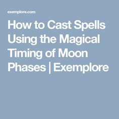 How to Cast Spells Using the Magical Timing of Moon Phases | Exemplore