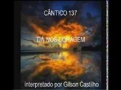 CANTICO 137 DÁ NOS CORAGEM - CANTADO EM PORTUGUES
