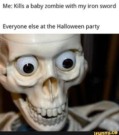 Me: Kills a baby zombie With my iron sword Everyone else at the Halloween party - iFunny :) Crazy Funny Memes, Really Funny Memes, Stupid Funny Memes, Funny Laugh, Funny Relatable Memes, Hilarious, Dark Jokes, Dark Humour Memes, Dankest Memes