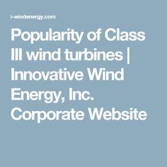 Popularity of Class III wind turbines | Innovative Wind Energy, Inc. Corporate Website