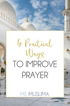 Let's improve our #prayer this #Ramadan! Read about 6 practical #steps for doing just that.