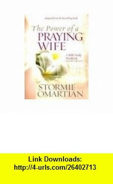 The Power of a Praying Wife A Bible Study Workbook for Video Curriculum (9781933376820) Stormie Omartian , ISBN-10: 1933376821  , ISBN-13: 978-1933376820 ,  , tutorials , pdf , ebook , torrent , downloads , rapidshare , filesonic , hotfile , megaupload , fileserve