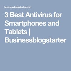 3 Best Antivirus for Smartphones and Tablets | Businessblogstarter