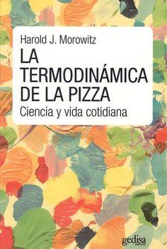 http://www.gedisa.com/ficha.aspx?cod=416234&titulo=La-termodin%c3%a1mica-de-la-pizza-(NE) nvestigar la causa por la que es tan fácil quemarse el paladar al comer pizza, puede ser punto de partida de las interesantes consideraciones termodinámicas, y la aceituna en la copa de Martini, el comienzo de un viaje retrospectivo a través de una serie de importantes conquistas tecnológicas...