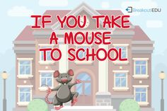 If You Take a Mouse to School — Breakout EDU