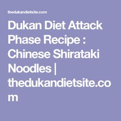 Dukan Diet Attack Phase Recipe : Chinese Shirataki Noodles | thedukandietsite.com
