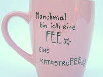 ♥ für die FEE ♥  Tasse ♥ KatastroFEE
