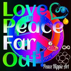 Far Out! Hippie Jargon ✌  Peace Sign Art.... Love & Peace