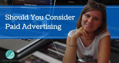 Should You Consider Paid Advertising