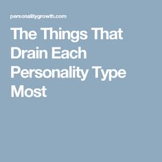 The Things That Drain Each Personality Type Most
