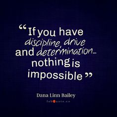 "Dana Linn Bailey ""Discipline, Drive and Determination"" Quote"