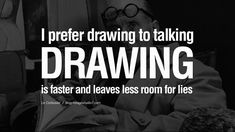 I prefer drawing to talking. Drawing is faster, and leaves less room for lies. - Le Corbusier Quotes By Famous Architects On Architecture