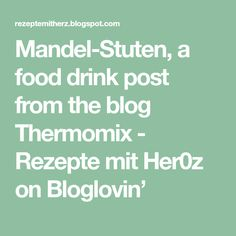 Mandel-Stuten, a food drink post from the blog Thermomix - Rezepte mit Her0z on Bloglovin'