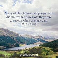 """Many of life's failures are people who did not realize how close they were to success when they gave up."" —Thomas Edison http://michaelhyatt.com/shareable-images"