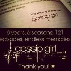 Six years, six seasons, 121 episodes, endless memories. Thank you! <3 Gossip Girl