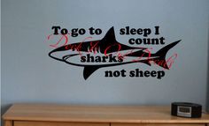 """#deckitoutdecals  Vinyl wall decal """"To go to sleep I count sharks not sheep"""" with shark graphic .... E00124 by DeckItOutDecals on Etsy"""
