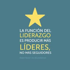"""""""La función del #Liderazgo es producir más #Lideres no más seguidores"""". #RalphNader #Citas #Frases @Candidman"""