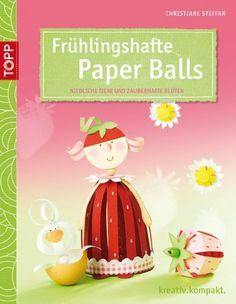 Frühlingshafte Paper Balls: Niedliche Tiere und bezaubernde Blüten für Frühling und Ostern von Christiane Steffan, http://www.amazon.de/dp/3772440789/ref=cm_sw_r_pi_dp_ktPYsb1ASJE1G