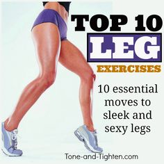 The Top 10 Leg Exercises to help you tone and define those legs on Tone-and-Tighten.com